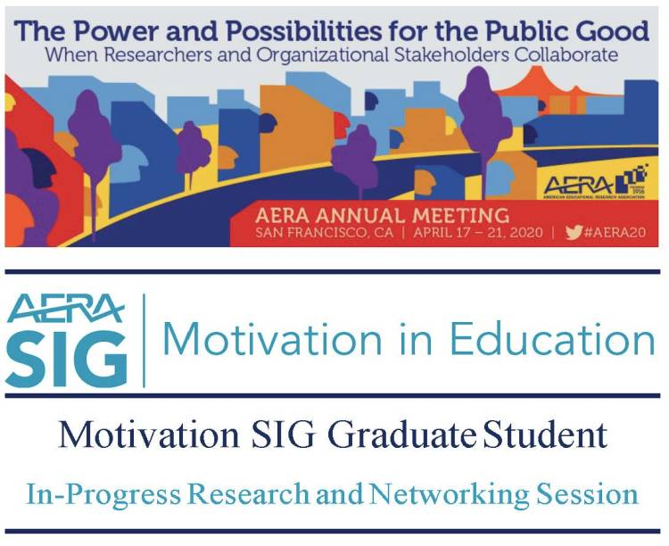 AERA Annual Meeting, San Francisco, CA, April 17-21, 2020. AERA SIG Motivation in Education, Motivation SIG Graduate Student In-Progress Research and Networking Session