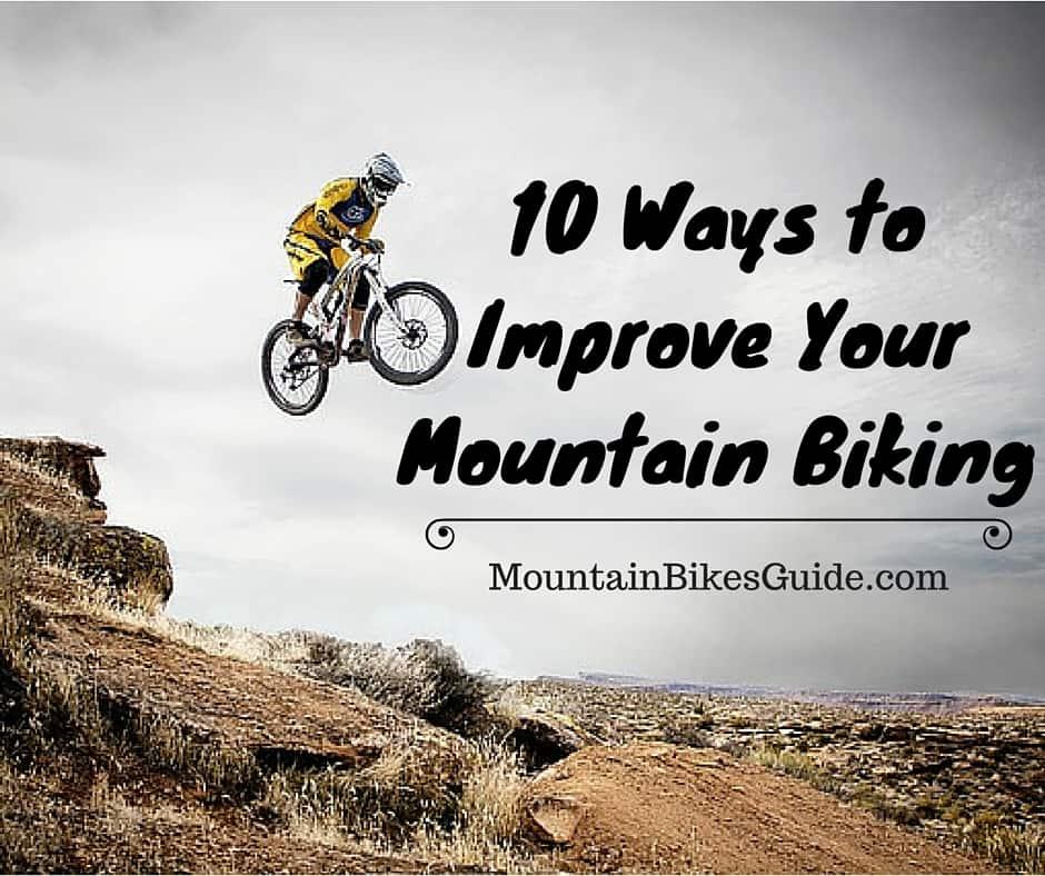 10 Ways to Improve Your Mountain Biking