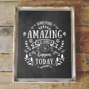Something Amazing Printable - Chalkboard Background
