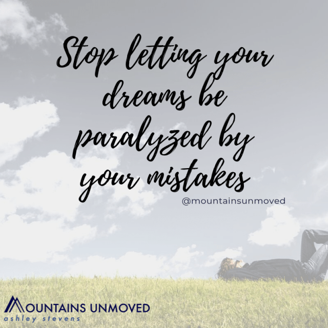 Stop letting your dreams be paralyzed via Ashley Stevens at Mountains Unmoved