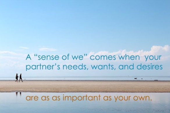 A sense of we‑ness means your partners concerns are as important as your own.