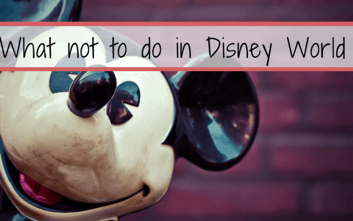 101 don't do's at Walt Disney World to save you time and money