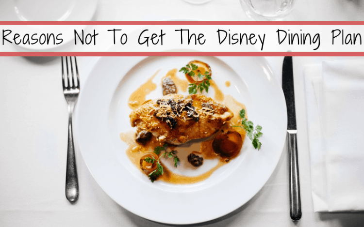 5 Reasons Not To Get The Disney Dining Plan