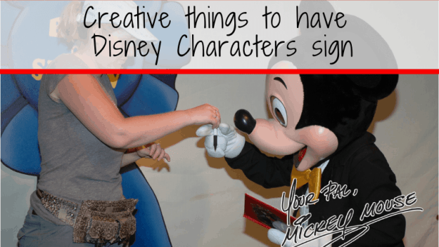 Creative things to have Disney Characters sign