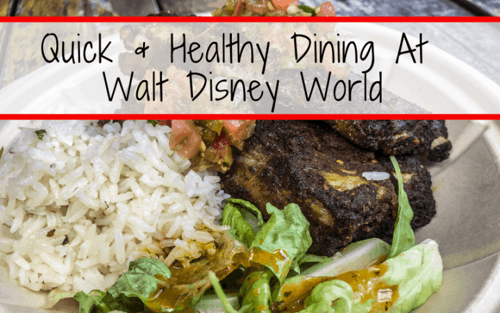 Quick & Healthy Dining At Walt Disney World
