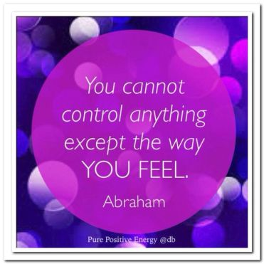 Cannot control anything except the way you feel