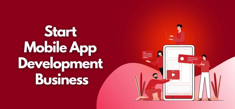 Start Mobile App Development Business