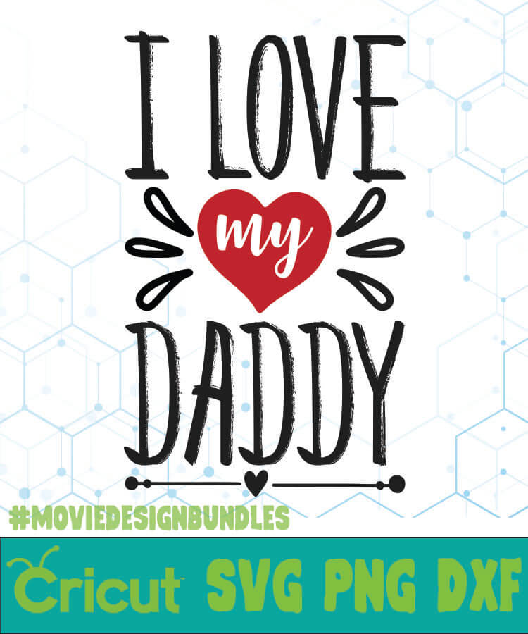 Download I LOVE MY DADDY FREE DESIGNS SVG, ESP, PNG, DXF FOR CRICUT ...
