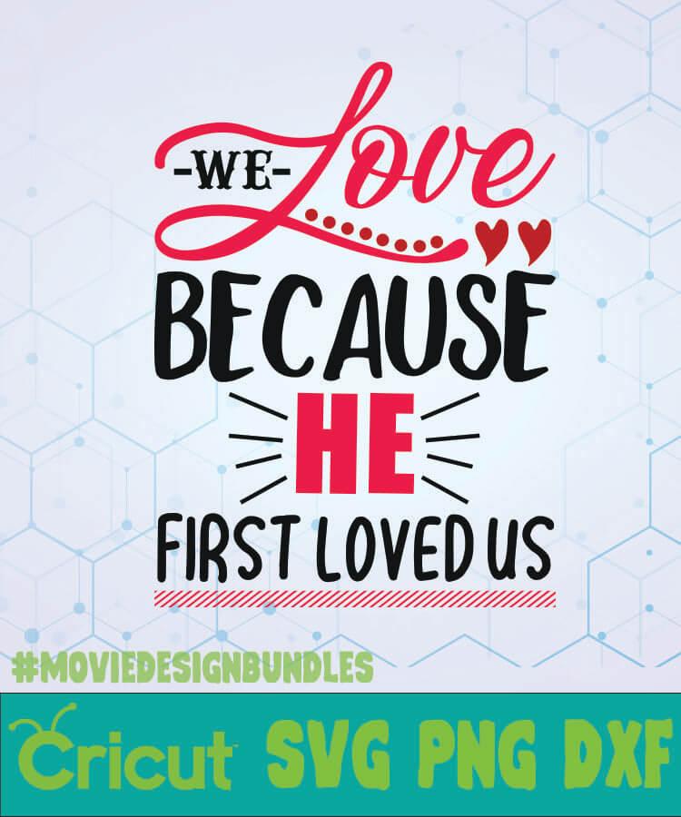 Download WE LOVE BECAUSE HE FIRST LOVED US SVG DESIGNS LOGO SVG ...