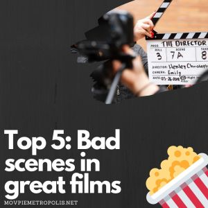 Bad scenes in great films
