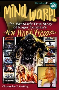 mind warp! the fantastic true story of roger corman's new world pictures hemlock film book