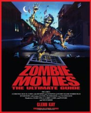 zombie movies the ultimate guide glenn kay chicago review press