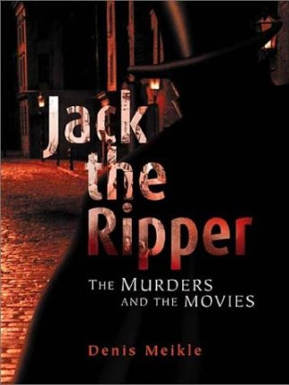 jack the ripper the murders and the movies denis meikle