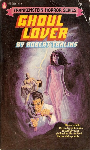 Ghoul Lovers, (1972, Robert Tralins, publ. Popular Library (Frankenstein Horror Series), #445-01558-075, $0.75, 208pp, pb)