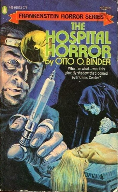 The Hospital Horror, (1973, Otto O. Binder, publ. Popular Library (Frankenstein Horror Series), #445-01593-075, $0.75, 192pp, pb) Cover Gray Morrow