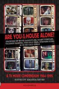 are-you-in-the-house-alone-a-tv-movie-compendium-1964-1999-amanda-reyes-headpress-book