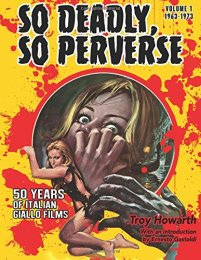 So-Deadly-So-Perverse-50-Year-of-Italian-Giallo-Cinema-Troy-Howarth-Midnight-Marquee-2015