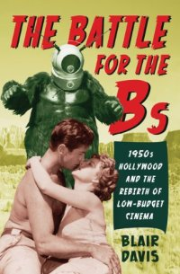 The-Battle-of-the-Bs-1950s-Hollywood-and-the-Rebirth-of-Low-Budget-Cinema-Blair-Davis-Rutgers-University-Press
