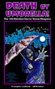 Death by Umbrella The 100 Weirdest Horror Movie Weapons Christopher Lombardo and Jeff Kirschner book