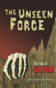 the-unseen-force-the-films-of-sam-raimi-john-kenneth-muir