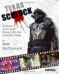 Texas-Schlock-B-Movie-Sci-Fi-Horror-Lone-Star-State-Bret-McCormick