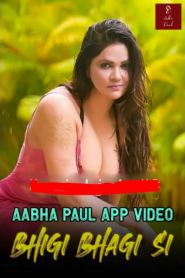 Bhigi Bhagi Si (2020) UNRATED Hindi Aabha Paul Hot Video