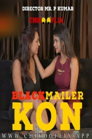 BlackMailer Kon ChikooFlix Originals Hot Short Film