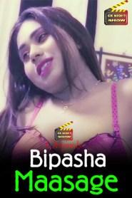 Bipasha Maasage (2020) Ek Night Show Originals Hindi Hot Short Film
