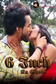 6 Inch Ka Ghoda Part 2 Hot Masti Originals Hindi Web Series Season 01