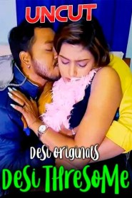 Desi Three Some UNCUT (2021) Desi Originals Hot Short Film