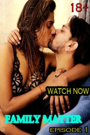 Family Matter (2021) Uncutadda UNCUT Hot Web Series Season 01 Episodes 01