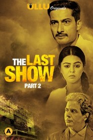 The Last Show Part 2 2021 S01 Hindi Ullu Originals Complete Web Series
