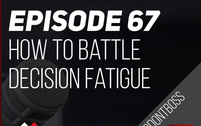 How to Battle Decision Fatigue | Episode 67