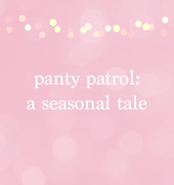 panty patrol: a seasonal tale