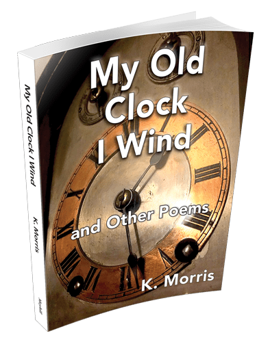 """Cover image of """"My Old Clock I Wind."""" By K. Morris"""