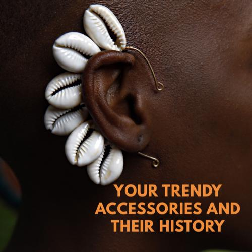 Your Trendy Accesories and their history