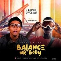 Larrypunchline – Balance Your Body ft. Dollypinzu