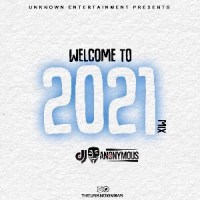 Mixtape: DJ Anonymous – Welcome To 2021 Mix