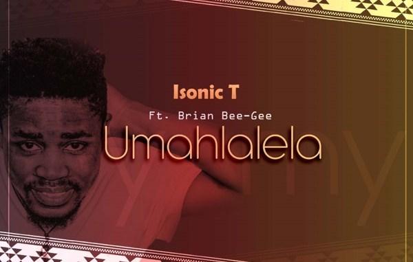 Isonic-T-–-Umahlalela-Ft.-Brian-Bee-Gee-1