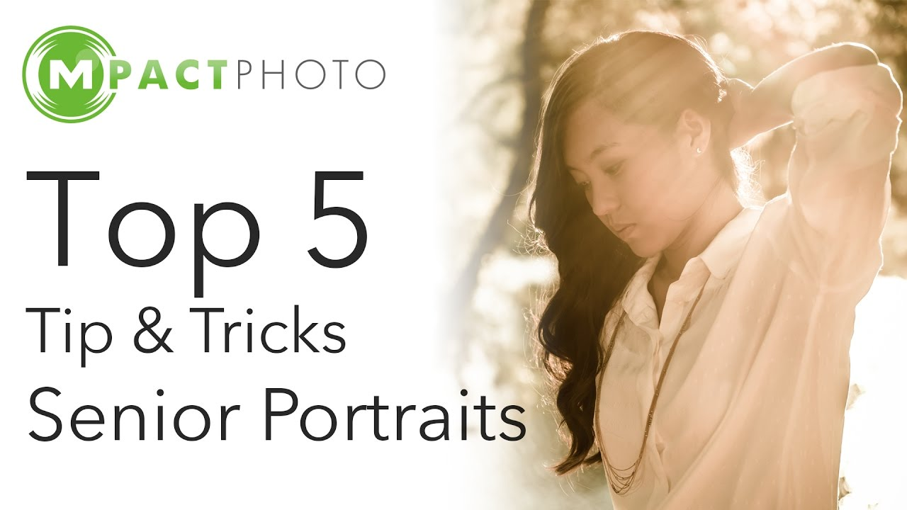Top 5 Tips & Tricks for Senior Portraits Photography – MpactPhoto Tutorials