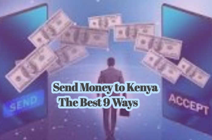 Send Money to Kenya -The Best 9 Ways to Choose From