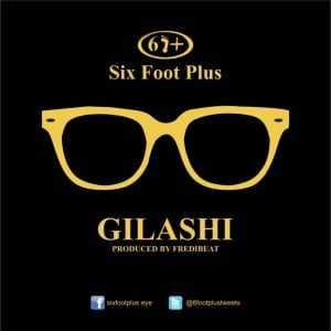sixfoot-Gilashi Download MP3: Six Foot Plus [@6footplustweets] – Gilashi