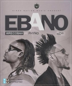 Wrecobah-Phyno-Ebano Download MP3: Wrecobah [@wrecobah] – Ebano [remix] ft. Phyno
