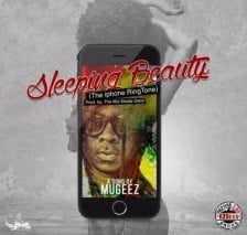 mugeezzz Download MP3: Mugeez – Sleeping Beauty [The Iphone Riddim]