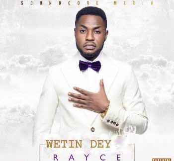 rayce Download MP3: Rayce [@talk2rayce] – Wetin Dey