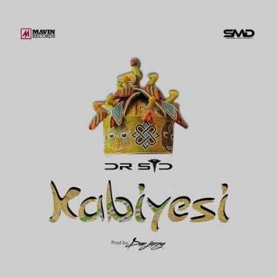 kabiyesi Download MP3: Dr SID [@iamdrsid] – Kabiyesi