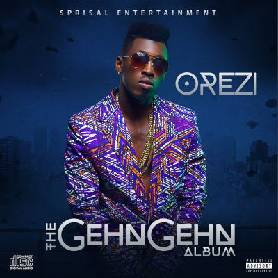 Orezi-The-Gehn-Gehn-Album-Art Orezi - The Gehn Gehn Album | Tracklist | @iamorezi
