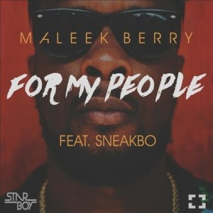 Download-MP3-Maleek-Berry-–-For-My-People-ft.-Sneakbo Download MP3: Maleek Berry – For My People ft. Sneakbo | @maleekberry