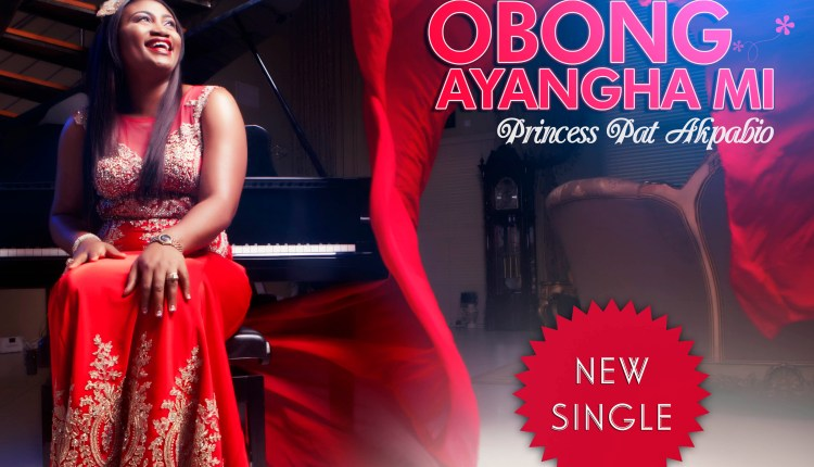 Download MP3: Princess Pat Akpabio [@patakpabio] – Obong Ayangha Mi