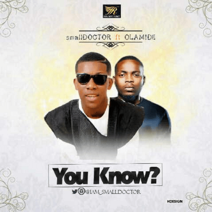 Download-MP3-Small-Doctor-–-You-Know-ft.-Olamide Download MP3: Small Doctor – You Know? ft. Olamide | @iam_smalldoctor
